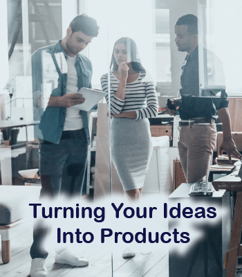 Turning Your Ideas Into Products
